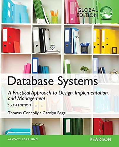 Database Systems: A Practical Approach to Design, Implementation, and Management, Global Edition By Thomas Connolly