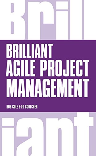 Brilliant Agile Project Management: A Practical Guide to Using Agile, Scrum and Kanban By Rob Cole