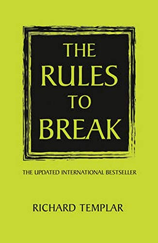 The Rules to Break By Richard Templar