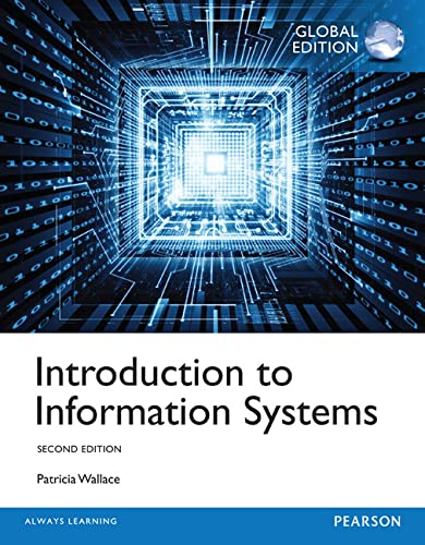 Introduction to Information Systems, Global Edition By Patricia M. Wallace