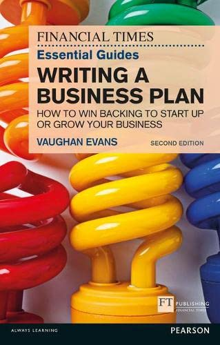 The FT Essential Guide to Writing a Business Plan: How to win backing to start up or grow your business (The FT Guides) By Vaughan Evans