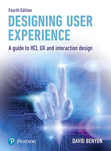 Designing User Experience: A guide to HCI, UX and interaction design By David Benyon