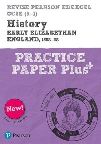Revise Pearson Edexcel GCSE (9-1) History Early Elizabethan England, 1558-88 Practice Paper Plus By Ben Armstrong
