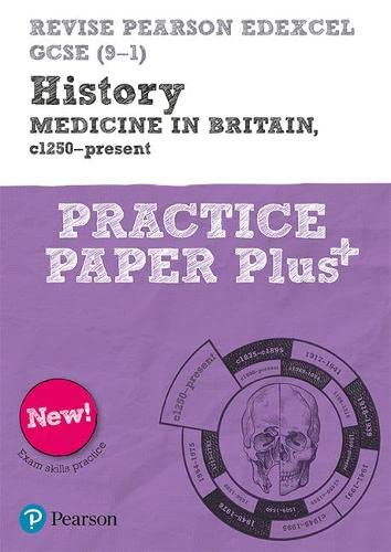 Revise Pearson Edexcel GCSE (9-1) History Medicine in Britain, c1250-present Practice Paper Plus By Kirsty Taylor