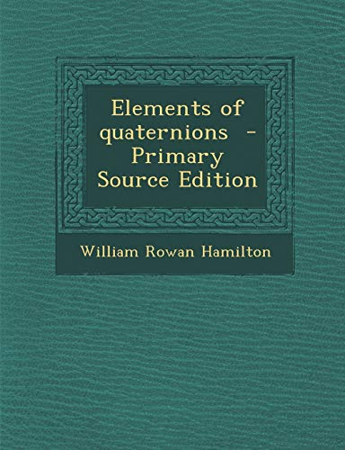 Elements of Quaternions By William Rowan Hamilton