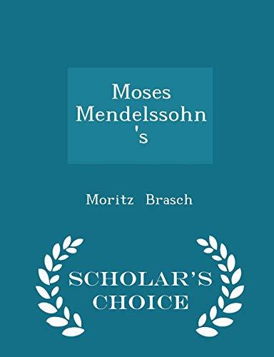Moses Mendelssohn's - Scholar's Choice Edition By Moritz Brasch