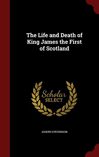 The Life and Death of King James the First of Scotland By Joseph Stevenson