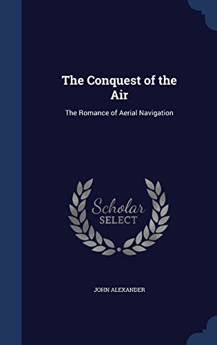 The Conquest of the Air By John Alexander, MD