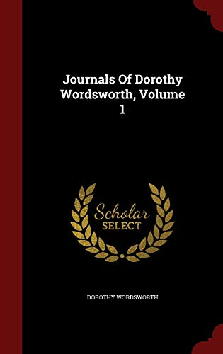 Journals of Dorothy Wordsworth, Volume 1 By Dorothy Wordsworth
