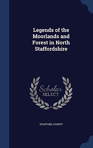 Legends of the Moorlands and Forest in North Staffordshire By Stafford County