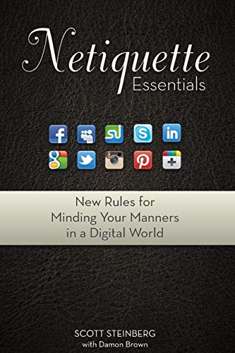 Netiquette Essentials: New Rules for Minding Your Manners in a Digital World By Scott Steinberg