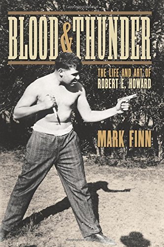 Blood and Thunder: The Life and Art of Robert E. Howard von Mark Finn