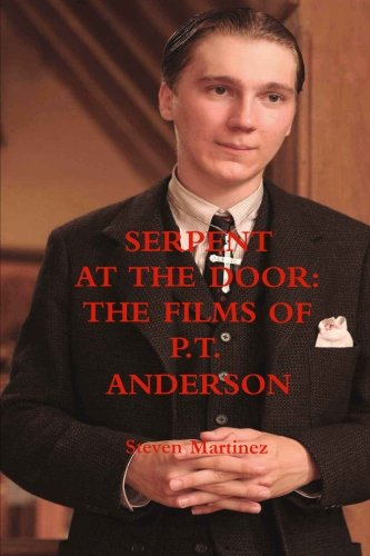 Serpent at the Door: The Films of P.T. Anderson By Steven Martinez