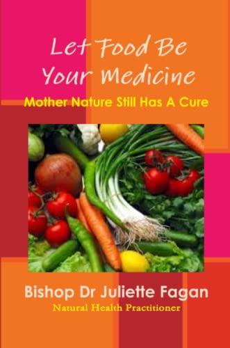 Let Food Be Your Medicine By Bishop Dr Juliette Fagan