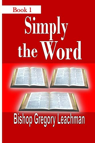 Simply the Word, Book 1 By Bishop Gregory Leachman
