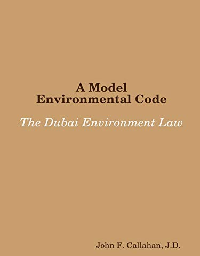 A Model Environmental Code: the Dubai Environment Law By J.D., John F. Callahan