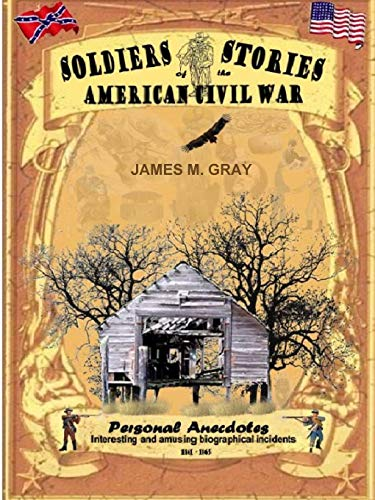 Soldiers Stories of the American Civil War By James M. Gray