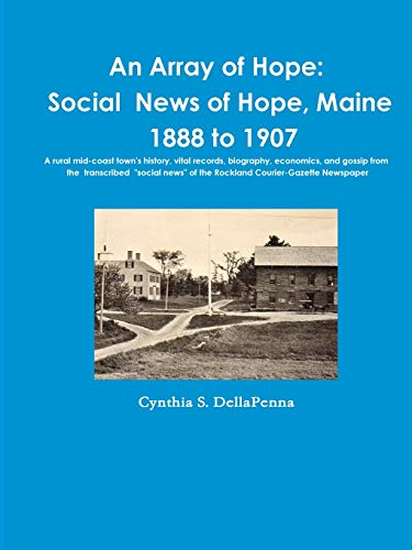 An Array of Hope: Social News of Hope, Maine - 1888 to 1907 By Cynthia S. DellaPenna