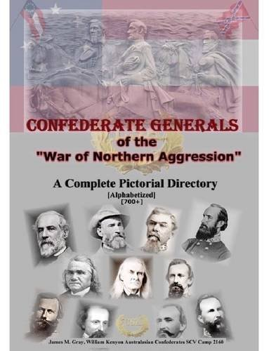 Confederate Generals of the War of Northern Aggression By James M. Gray