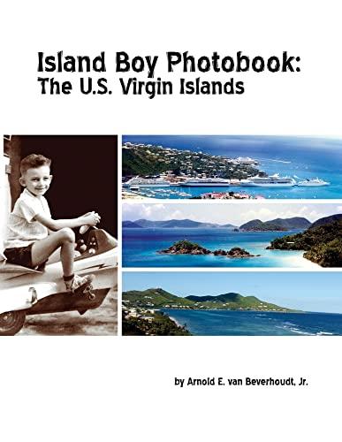 Island Boy Photobook: the U.S. Virgin Islands By Jr., Arnold E. van Beverhoudt