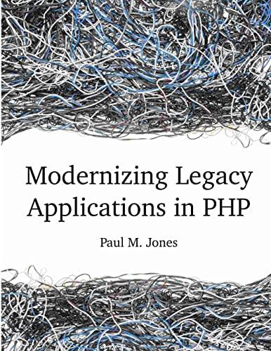 Modernizing Legacy Applications in PHP By Paul Jones