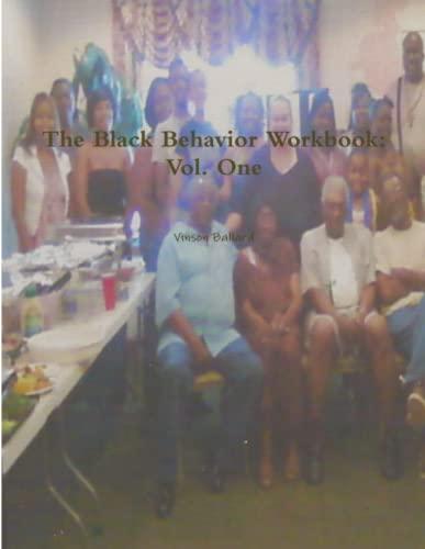 The Black Behavior Workbook: Vol. One By Vinson Ballard