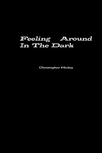 Feeling Around in the Dark By Christopher Hickey