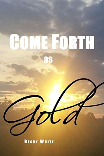 Come Forth as Gold By Becky White