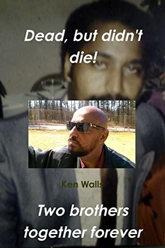 Dead, but Didn't Die By Ken Walls