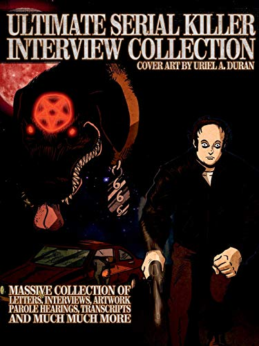 Ultimate Serial Killer Interview Collection By James Gilks