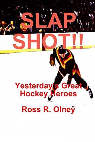 Slap Shot!! Yesterday's Great Hockey Heroes By Ross R. Olney