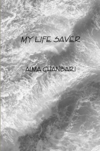 My Life Saver By Alma Ghanbari