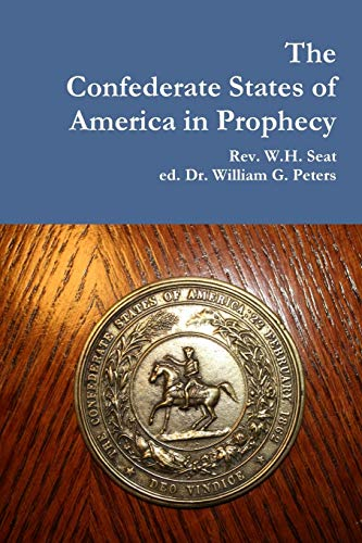 The Confederate States of America in Prophecy By W.H. Seat