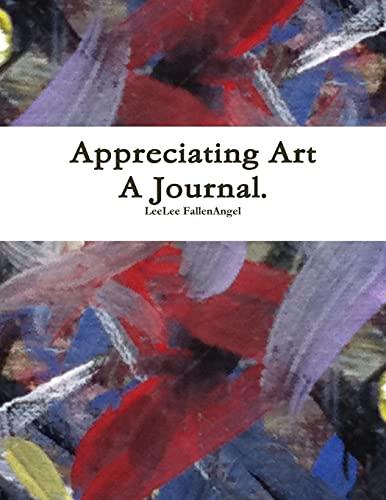 Appreciating Art - A Journal. By LeeLee FallenAngel