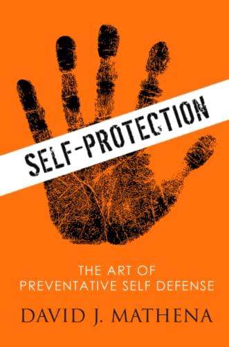 Self Protection: the Art of Preventative Self-Defense By David J. Mathena
