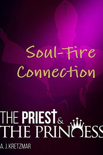 The Priest & the Princess: Soul-Fire Connection: Book 12 By A. J. Kretzmar
