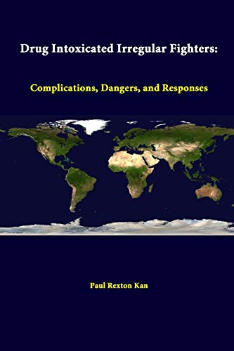 Drug Intoxicated Irregular Fighters: Complications, Dangers, and Responses By Paul Rexton Kan