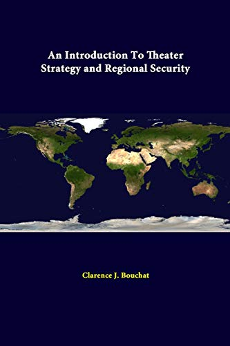 An Introduction to Theater Strategy and Regional Security By Clarence J. Bouchat