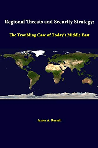 Regional Threats and Security Strategy: the Troubling Case of Today's Middle East By Strategic Studies Institute
