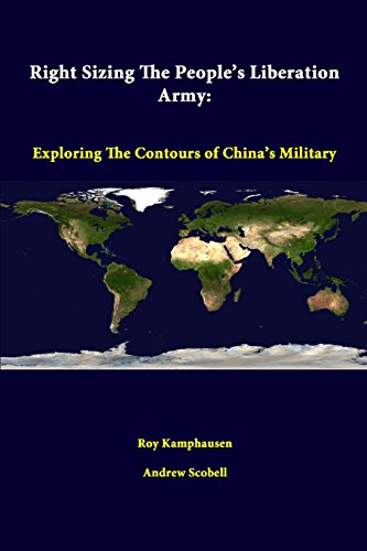 Right Sizing the People's Liberation Army: Exploring the Contours of China's Military By Roy Kamphausen
