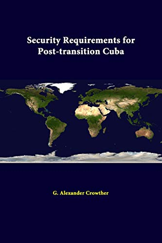 Security Requirements for Post-Transition Cuba By Strategic Studies Institute
