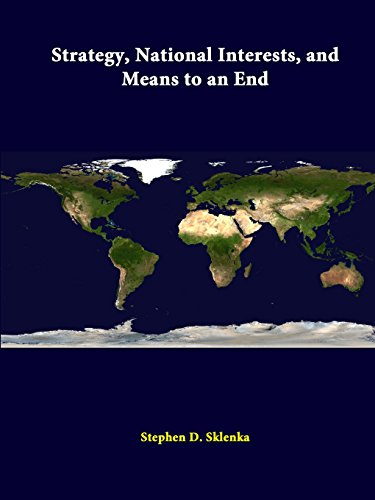 Strategy, National Interests, and Means to an End By Stephen D. Sklenka