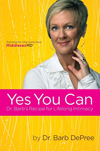 Yes You Can: Dr. Barb's Recipe for Lifelong Intimacy By Barb DePree