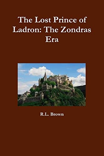 The Lost Prince of Ladron: the Zondras Era By R.L. Brown