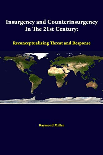 Insurgency and Counterinsurgency in the 21st Century: Reconceptualizing Threat and Response By Raymond Millen