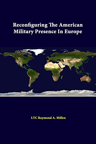 Reconfiguring the American Military Presence in Europe By LTC Raymond A. Millen