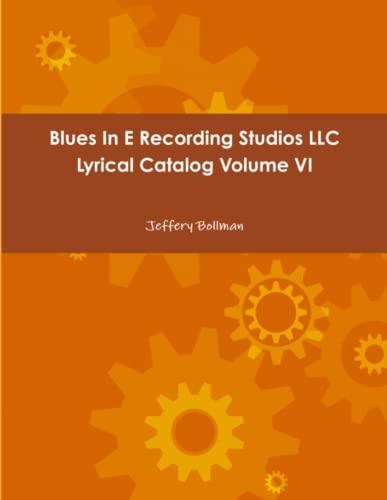 Blues in E Recording Studios Llc Lyrical Catalog Volume vi By Jeffery Bollman