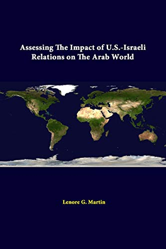 Assessing the Impact of U.S.-Israeli Relations on the Arab World By Lenore G. Martin