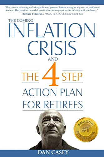 The Coming Inflation Crisis and the 4 Step Action Plan for Retirees By Dan Casey
