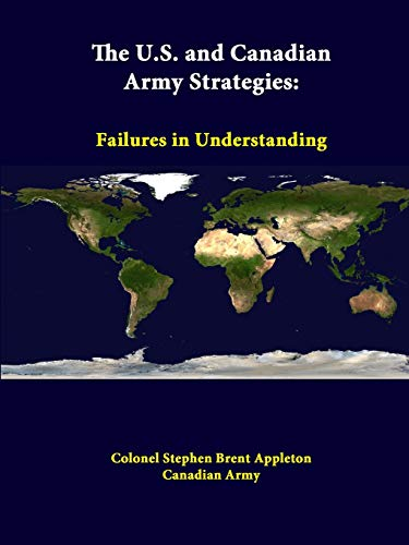 The U.S. and Canadian Army Strategies: Failures in Understanding By Colonel Stephen Brent Appleton